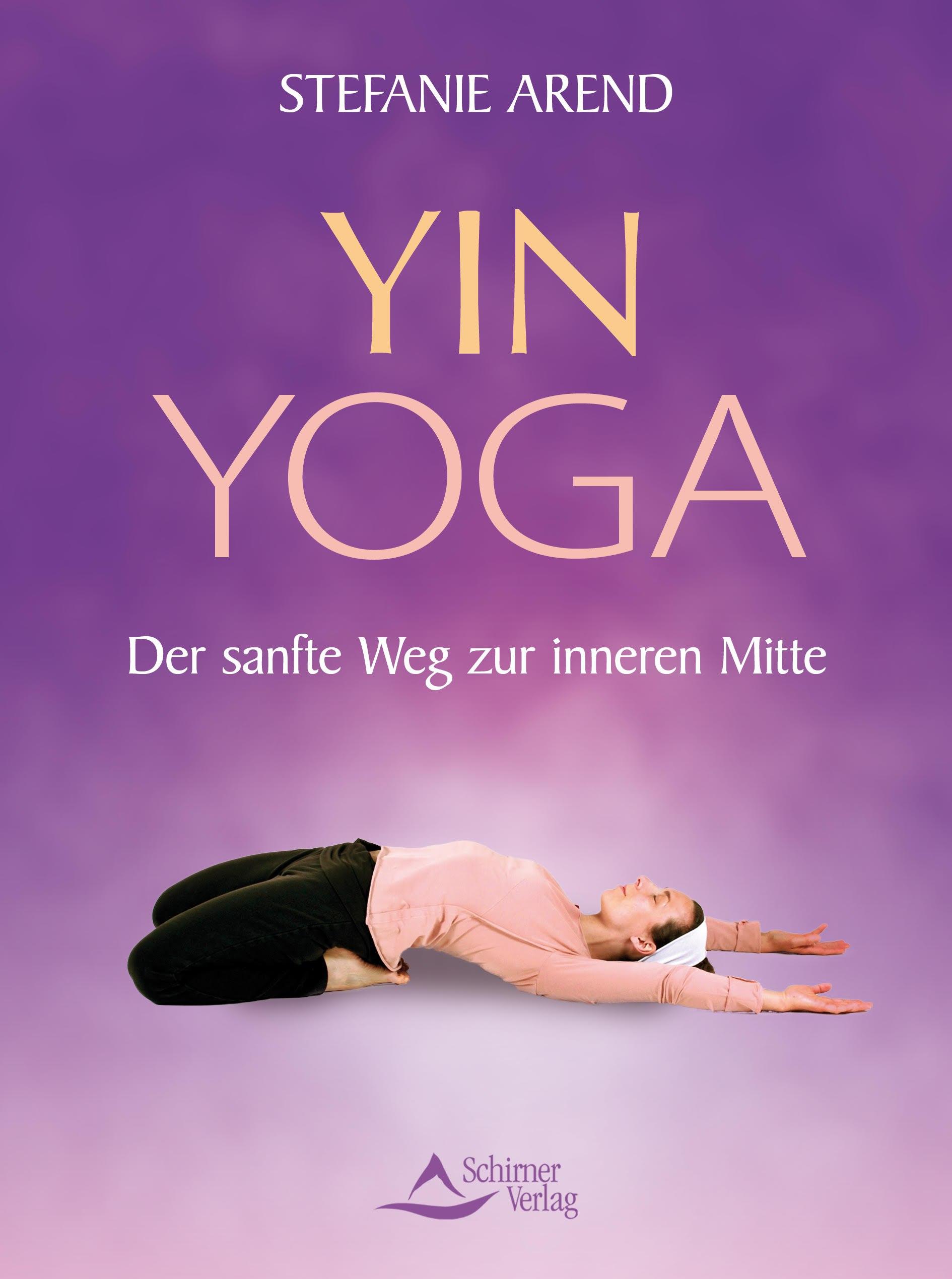 Stefanie AREND: Yin Yoga -- Der sanfte Weg zur inneren Mitte